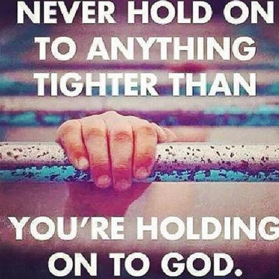 Never hold anything tighter