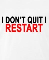 i-dont-quit-i-restart-